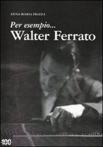 Per esempio... Walter Ferrato