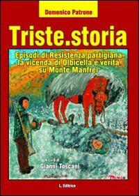Triste.storia. Episodi di resistenza partigiana. La vicenda di Olbicella e verità su Monte Manfrei