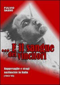 E il sangue dei vincitori. Rappresaglie e stragi nazifasciste in Italia (1943-'45)