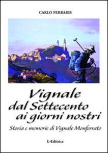 Vignale dal Settecento ai giorni nostri. Storia e memorie di Vignale Monferrato