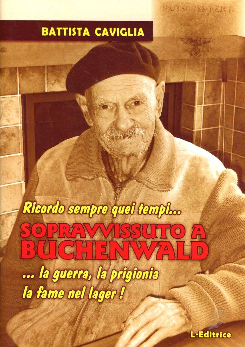 Sopravvissuto a Buchenwald. Ricordo sempre quei tempi... la guerra, la prigionia, la fame nel lager!