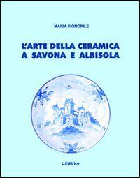 L' arte della ceramica a Savona e Albisola