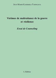 Victimes de maltraitance de la guerre et résilience. Essai de counseling