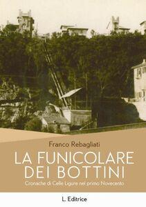 La funicolare dei Bottini. Cronache di Celle Ligure del primo Novecento