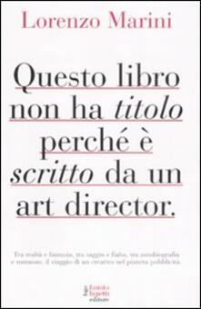 Questo libro non ha titolo perché è scritto da un art director - Lorenzo Marini - copertina