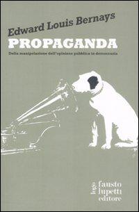 Propaganda. Della manipolazione dell'opinione pubblica in democrazia