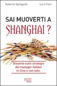 Sai muoverti a Shanghai? Discorso sulle strategie dei manager italiani in Cina e non solo