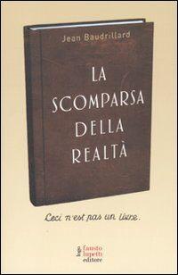 La scomparsa della realtà. Antologia di scritti