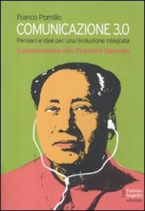 Comunicazione 3.0. Pensieri e idee per una rivoluzione integrata. Conversazione con Zygmunt Bauman - Franco Pomilio - copertina