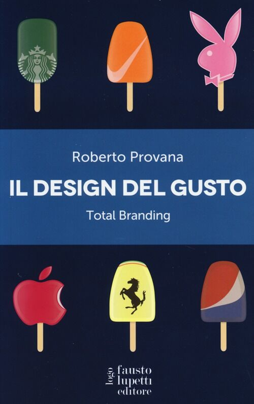 Il design del gusto. Total branding. Il marketing multisensoriale per comunicare in modo integrato marchio e valori