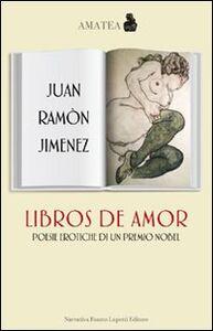 Libros de amor. Poesie erotiche di un premio Nobel. Testo spagnolo a fronte