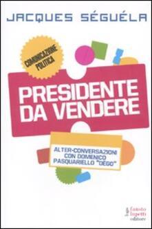 Presidente da vendere - Jacques Séguéla,Domenico Pasquariello Dègo - copertina