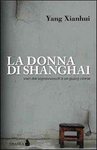 La donna di Shanghai. Voci dai sopravvissuti a un gulag cinese