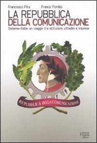 La repubblica della comunicazione. Sistema-Italia: un viaggio tra istituzioni, cittadini e imprese