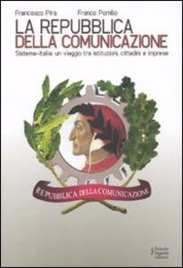 La repubblica della comunicazione. Sistema-Italia: un viaggio tra istituzioni, cittadini e imprese - Franco Pomilio,Francesco Pira - copertina