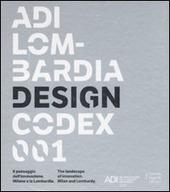 ADI Lombardia Design Codex 001. Il passaggio dell'innovazione. Milano e la Lombardia. Ediz. italiana e inglese