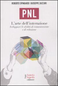 PNL. L'arte dell'interazione. Sviluppare le abilità di comunicazione e di relazione