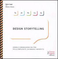 Design storytelling. Design e comunicazione nell'era della complessità: un manuale imperfetto