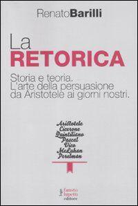 La retorica. Storia e teoria. L'arte della persuasione da Aristotele ai giorni nostri