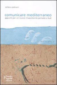 Comunicare mediterraneo. Appunti per un nuovo rinascimento pensato a sud