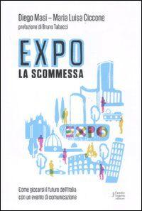 Expo la scommessa. Come giocarsi il futuro dell'Italia con un evento di comunicazione