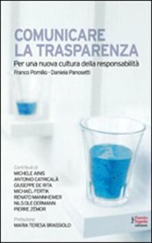 Comunicare la trasparenza. Per una nuova cultura della responsabilità - Daniela Panosetti,Franco Pomilio - copertina