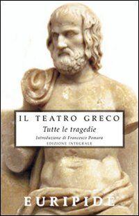 Il teatro greco. Tutte le tragedie. Ediz. integrale