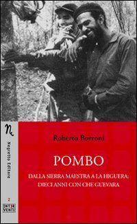 Pombo. Dalla Sierra Maestra a La Higuera: dieci anni con Che Guevara
