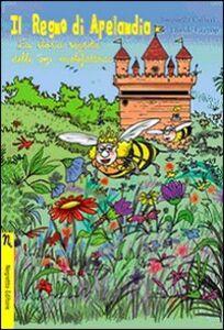 Il regno di Apelandia. La storia segreta delle api mielefattrici