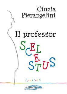 Il Professor Scelestus - Cinzia Pierangelini - ebook