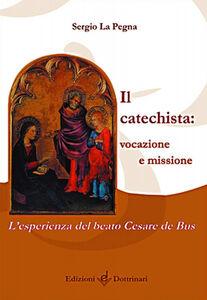 Il catechista: vocazione e missione. L'esperienza del beato Cesare de Bus