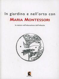 In giardino e nell'orto con Maria Montessori. La natura nell'educazione dell'infanzia