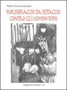 Fortebraccio da Testaccio contro gli uomini topo. Guerra, amore e mag ia nell'Umbria medievale