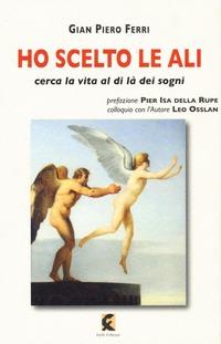 Ho scelto le ali. Cerca la vita al di là dei sogni - Ferri Gian Piero Osslan Leo - wuz.it