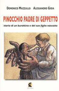 Pinocchio padre di Geppetto. Storia di un burattino e del suo figlio nascosto