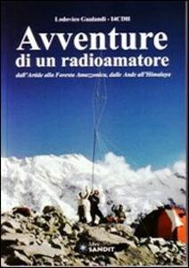 Avventure di un radioamatore dall'Artide alla foresta amazzonica, dalle Ande all'Himalaya