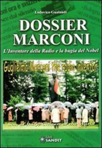 Dossier Marconi. L'inventore della radio e la bugia del Nobel