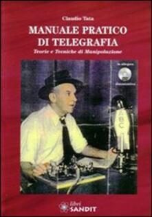 Secchiarapita.it Manuale pratico di telegrafia. Teorie e tecniche di manipolazione. Con DVD Image