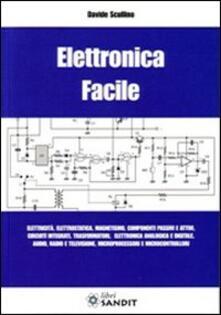 Elettronica facile. Elettricità, elettrostatica, magnetismo, componenti passivi e attivi, circuiti integrati, trasformatori, elettronica analogica e digitale....pdf