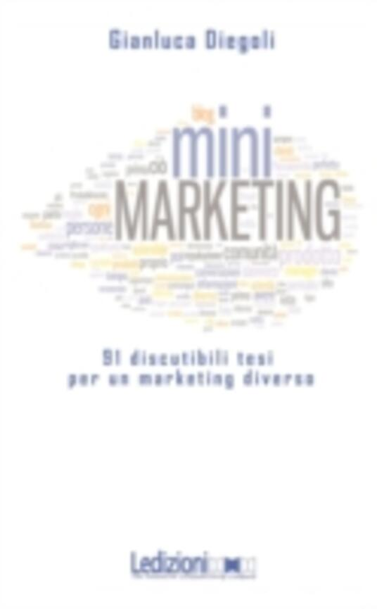 (Mini)marketing. 91 discutibili tesi per un marketing diverso - Gianluca Diegoli - copertina
