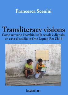 Transliteracy visions. Come scrivono i bambini se la scuola è digitale: un caso di studio in one laptop per child.pdf