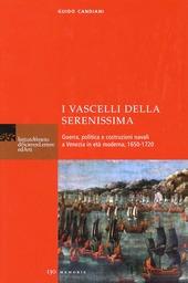 I vascelli della Serenissima. Guerra, politica e costruzioni navali a Venezia in eta moderna, 1650-1720