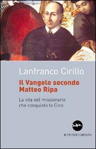 Il vangelo secondo Matteo Ripa. La vita del missionario che conquistò la Cina