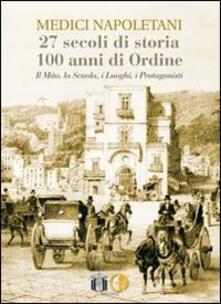 Medici napoletani. 27 secoli di storia, 100 anni di ordine. Il mito, la scuola, i luoghi, i rpotagonisti.pdf