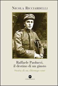 Raffaele Paolucci, il destino di un giusto. Storia di un chirurgo eroe