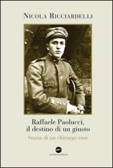Raffaele Paolucci, il destino di un giusto. Storia di un chirurgo eroe.pdf