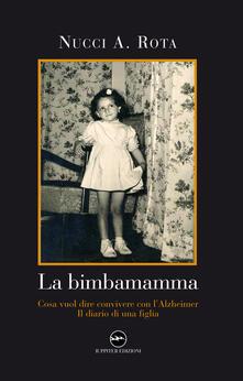 Museomemoriaeaccoglienza.it La bimbamamma. Cosa vuol dire convivere con l'Alzheimer. Il diario di una figlia Image