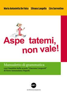 Mercatinidinataletorino.it Aspe... ttatemi, non vale. Manualetto di grammatica. Con i bambini della scuola «Giacomo Leopardi» di Torre Annunziata (Napoli) Image
