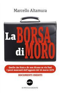 La borsa di Moro. Quello che Stato e Br non dicono su via Fani. I pezzi mancanti dell'agguato del 16 marzo 1978