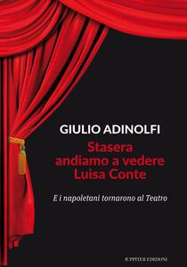 Stasera andiamo a vedere Luisa Conte. E i napoletani tornarono al Teatro